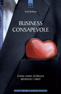 Business consapevole: Come creare ricchezza attraverso i valori