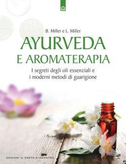 Ayurveda e Aromaterapia: I segreti degli oli essenzialie i moderni metodi di guarigione