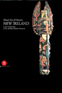 New Ireland: Ritual Arts of Oceania in the Collections of the Barbier-Mueller Museum