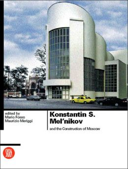 Konstantin S. Meln'nikov and the Construction of Moscow