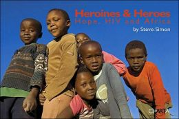 Heroines and Heros: Hope, HIV and Africa