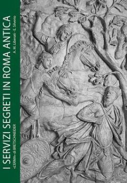 Servizi segreti in Roma antica: Informazioni e sicurezza dagli initia Urbis all'impero universale