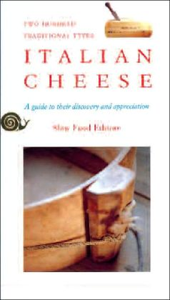 Italian Cheese: Guide to Their Discovery and Appreciation