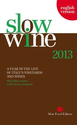 Slow Wine 2012: A Year in the Life of Italy's Vineyards and Wines Slow Food Editore