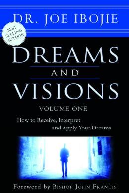 Dreams and Visions: How to Receive, Interpret and Apply Your Dreams