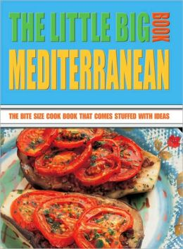 Little Big Mediterranean Book: The Bite Size Cook Book That Comes Stuffed with Ideas