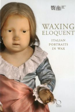 Waxing Eloquent: Italian Portraits in Wax