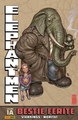 Elephantmen volume 1A: Bestie ferite (Collection)