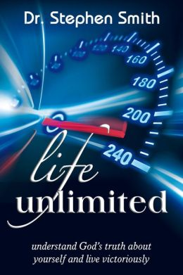 Life Unlimited: Understand Gods Truth about Yourself and Live Victoriously