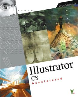 Illustrator CS Accelerated: A Full-Color Guide