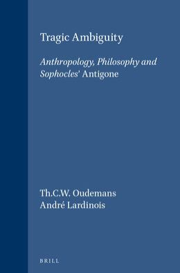 Tragic Ambiguity: Anthropology, Philosophy and Sophocles' Antigone.