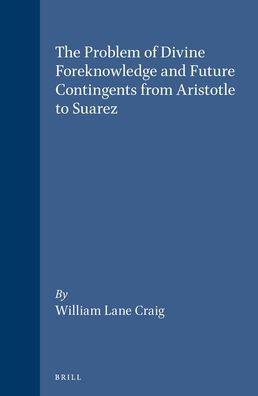 The Problem of Divine Foreknowledge and Future Contingents from Aristotle to Suarez