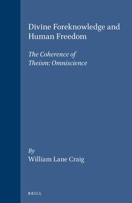 Divine Foreknowledge and Human Freedom: The Coherence of Theism: Omniscience