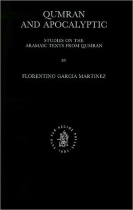Qumran and Apocalyptic: Studies on the Aramaic Texts from Qumran