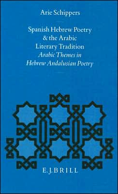 Spanish Hebrew Poetry and the Arabic Literary Tradition: Arabic Themes in Hebrew Andalusian Poetry