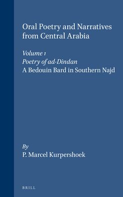 Oral Poetry and Narratives from Central Arabia, Volume 1 Poetry of ad-Dindan: A Bedouin Bard in Southern Najd. An Edition with Translation and Introduction
