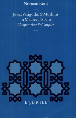 Jews, Visigoths and Muslims in Medieval Spain: Cooperation and Conflict