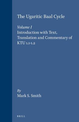 The Ugaritic Baal Cycle: Volume I. Introduction with Text, Translation and Commentary of KTU 1.1-1.2