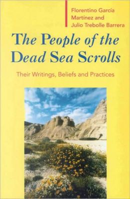 The People of the Dead Sea Scrolls: Their Writings, Beliefs and Practices