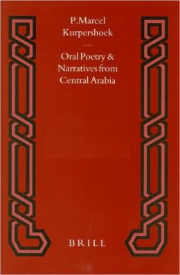 Oral Poetry and Narratives from Central Arabia, Volume 2 Story of a Desert Knight: The Legend of SlewihI? al-'AtI?awi and other 'Utaybah Heroes. An Edition with Translation and Introduction
