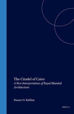 The Citadel of Cairo: A New Interpretation of Royal Mamluk Architecture