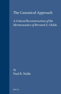 The Canonical Approach: A Critical Reconstruction of the Hermeneutics of Brevard S. Childs