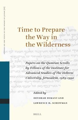 Time to Prepare the Way in the Wilderness: Papers on the Qumran Scrolls by Fellows of the Institute for Advanced Studies of The Hebrew University, Jerusalem, 1989-1990