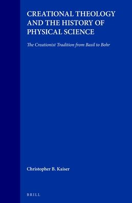 Creational Theology and the History of Physical Science: The Creationist Tradition from Basil to Bohr