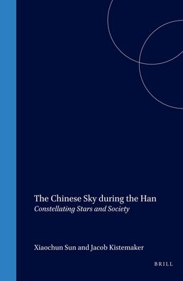 The Chinese Sky during the Han: Constellating Stars and Society