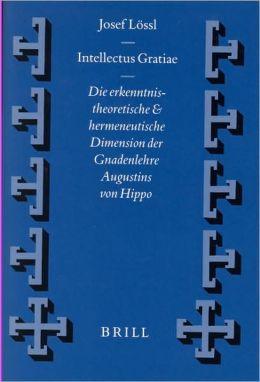 Intellectus Gratiae: Die erkenntnistheoretische und hermeneutische Dimension der Gnadenlehre Augustins von Hippo