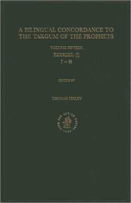 Bilingual Concordance to the Targum of the Prophets, Volume 15 Ezekiel (I)