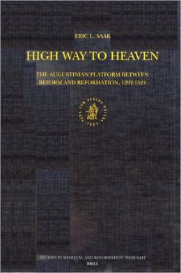 High Way to Heaven: The Augustinian Platform Between Reform and Reformation, 1292-1524