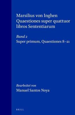 Marsilius von Inghen, Quaestiones super quattuor libros Sententiarum, Volume 88 Band 2: Super primum. Quaestiones 8-21
