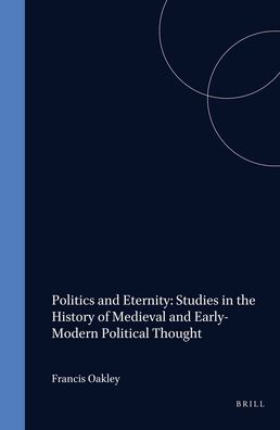 Politics and Eternity: Studies in the History of Medieval and Early-Modern Political Thought
