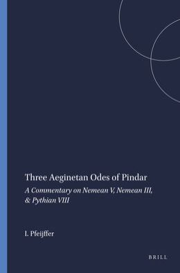 Three Aeginetan Odes of Pindar: A Commentary on Nemean V, Nemean III, & Pythian VIII