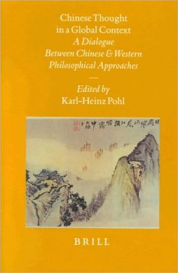 Chinese Thought in a Global Context: A Dialogue Between Chinese and Western Philosophical Approaches