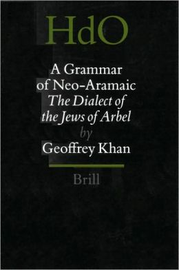 A Grammar of Neo-Aramaic: The Dialect of the Jews of Arbel