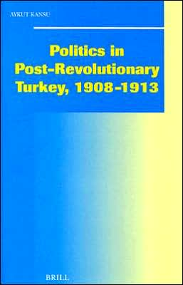 Politics in Post-Revolutionary Turkey, 1908-1913