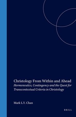 Christology From Within and Ahead: Hermeneutics, Contingency and the Quest for Transcontextual Criteria in Christology