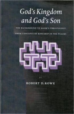God's Kingdom and God's Son: The Background to Mark's Christology from Concepts of Kingship in the Psalms