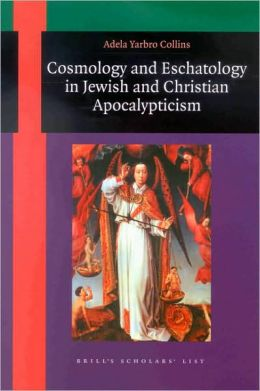 Cosmology and Eschatology in Jewish and Christian Apocalypticism