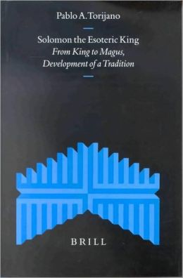 Solomon the Esoteric King: From King to Magus, Development of a Tradition