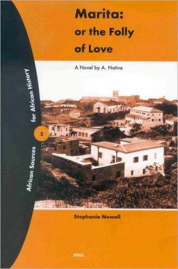 Marita: or the Folly of Love: A Novel by A. Native