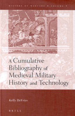 A Cumulative Bibliography of Medieval Military History and Technology