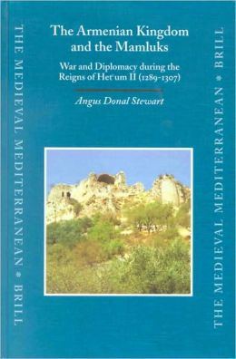 The Armenian Kingdom and the Mamluks: War and Diplomacy during the Reigns of Het'um II (1289-1307)