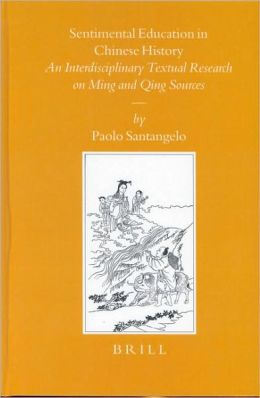 Sentimental Education in Chinese History: An Interdisciplinary Textual Research on Ming and Qing Sources