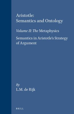 II. Aristotle: Semantics and Ontology: Volume II: The Metaphysics. Semantics in Aristotle's Strategy of Argument