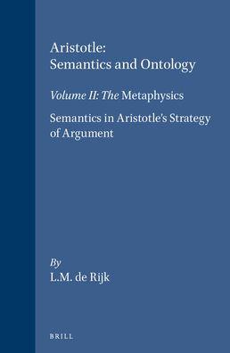 II. Aristotle: Semantics and Ontology: Volume II: The Metaphysics. Semantics in Aristotle's Strategy of Argument