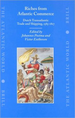 Riches from Atlantic Commerce: Dutch Transatlantic Trade and Shipping, 1585-1817