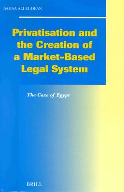Privatisation and the Creation of a Market-Based Legal System: The Case of Egypt